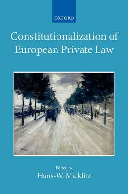 Constitutionalization of European Private Law: XXII/2 - Collected Courses of the Academy of European Law (Hardback)