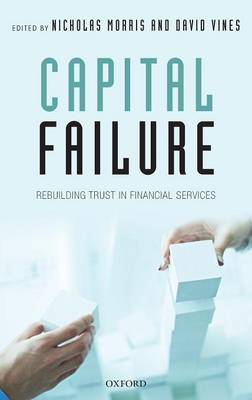 Capital Failure: Rebuilding Trust in Financial Services (Hardback)