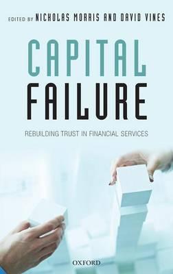 Capital Failure: Rebuilding Trust in Financial Services (Hardback)