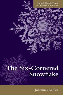 The Six-Cornered Snowflake - Oxford Classic Texts in the Physical Sciences (Paperback)