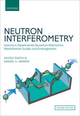 Neutron Interferometry: Lessons in Experimental Quantum Mechanics, Wave-Particle Duality, and Entanglement (Hardback)