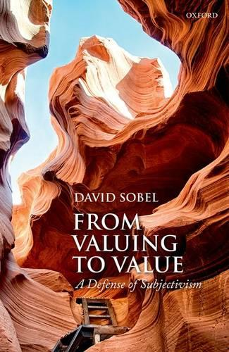 From Valuing to Value: A Defense of Subjectivism (Hardback)