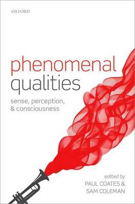 Phenomenal Qualities: Sense, Perception, and Consciousness (Hardback)