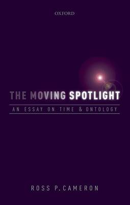 The Moving Spotlight: An Essay on Time and Ontology (Hardback)