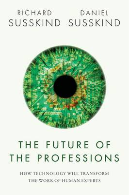 The Future of the Professions: How Technology Will Transform the Work of Human Experts (Hardback)