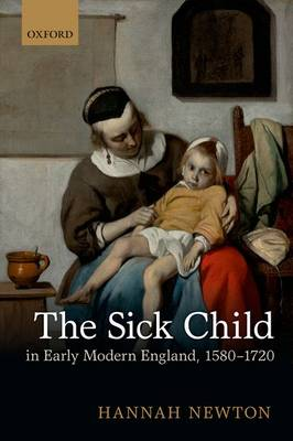 The Sick Child in Early Modern England, 1580-1720 (Paperback)
