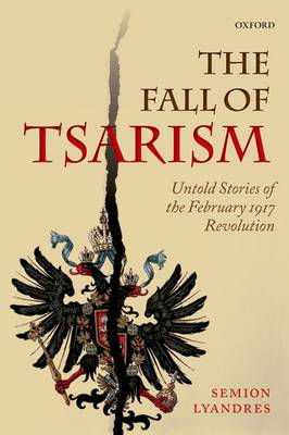 The Fall of Tsarism: Untold Stories of the February 1917 Revolution (Paperback)