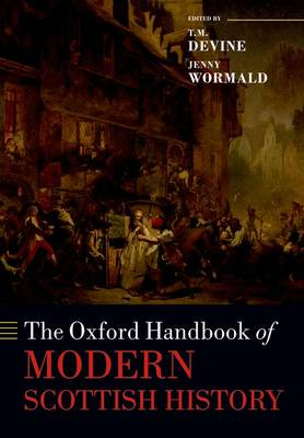 The Oxford Handbook of Modern Scottish History - Oxford Handbooks (Paperback)