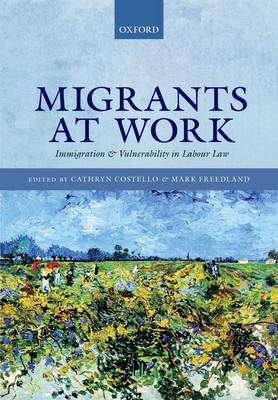 Migrants at Work: Immigration and Vulnerability in Labour Law (Hardback)