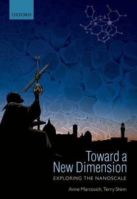 Toward a New Dimension: Exploring the Nanoscale (Hardback)
