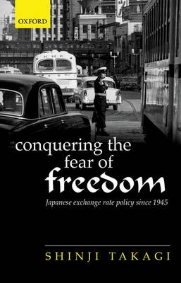 Conquering the Fear of Freedom: Japanese Exchange Rate Policy since 1945 (Hardback)
