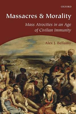 Massacres and Morality: Mass Atrocities in an Age of Civilian Immunity (Paperback)