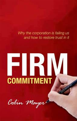 Firm Commitment: Why the corporation is failing us and how to restore trust in it (Paperback)