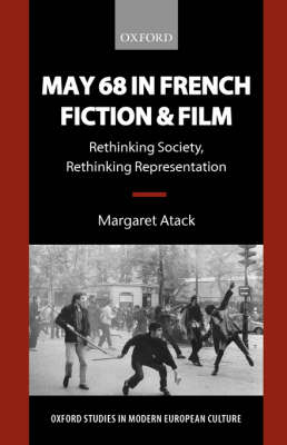 May 68 in French Fiction and Film: Rethinking Society, Rethinking Representation - Oxford Studies in Modern European Culture (Hardback)