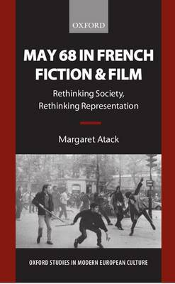May 68 in French Fiction and Film: Rethinking Society, Rethinking Representation - Oxford Studies in Modern European Culture (Paperback)