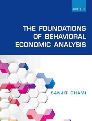 The Foundations of Behavioral Economic Analysis (Hardback)