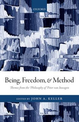 Being, Freedom, and Method: Themes from the Philosophy of Peter van Inwagen (Hardback)