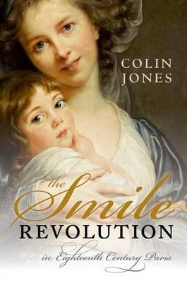 The Smile Revolution: In Eighteenth-Century Paris (Hardback)