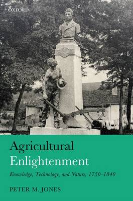 Agricultural Enlightenment: Knowledge, Technology, and Nature, 1750-1840 (Hardback)