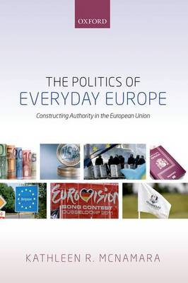 The Politics of Everyday Europe: Constructing Authority in the European Union (Hardback)