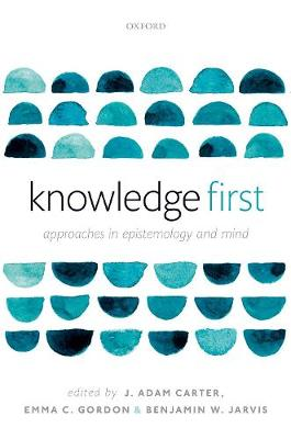 Knowledge First: Approaches in Epistemology and Mind (Hardback)