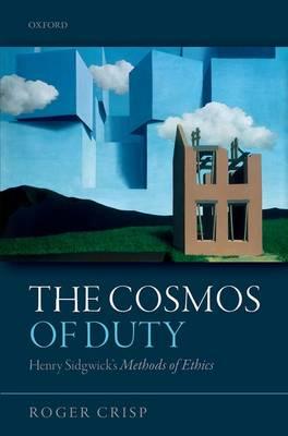 The Cosmos of Duty: Henry Sidgwick's Methods of Ethics (Hardback)