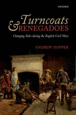 Turncoats and Renegadoes: Changing Sides during the English Civil Wars (Paperback)