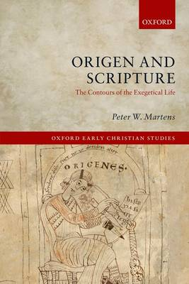 Origen and Scripture: The Contours of the Exegetical Life - Oxford Early Christian Studies (Paperback)