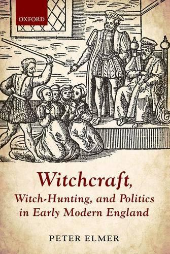Witchcraft, Witch-Hunting, and Politics in Early Modern England (Hardback)