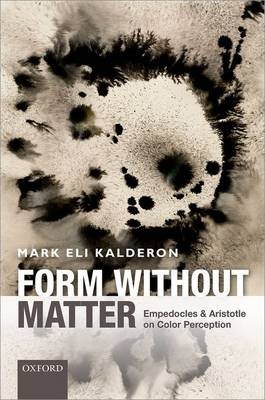 Form without Matter: Empedocles and Aristotle on Color Perception (Hardback)