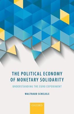 The Political Economy of Monetary Solidarity: Understanding the Euro Experiment (Hardback)