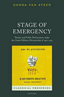 Stage of Emergency: Theater and Public Performance under the Greek Military Dictatorship of 1967-1974 - Classical Presences (Hardback)