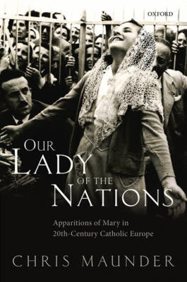 Our Lady of the Nations: Apparitions of Mary in 20th-Century Catholic Europe (Hardback)