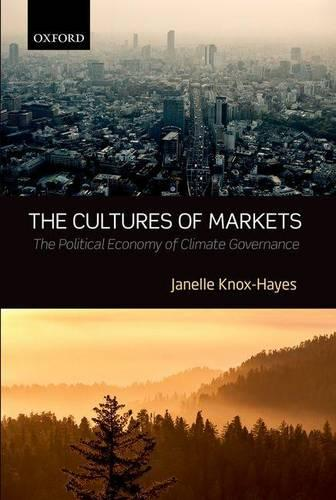 The Cultures of Markets: The Political Economy of Climate Governance (Hardback)