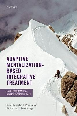 Adaptive Mentalization-Based Integrative Treatment: A Guide for Teams to Develop Systems of Care (Paperback)