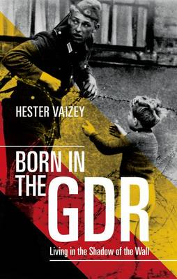 Born in the GDR: Living in the Shadow of the Wall (Hardback)