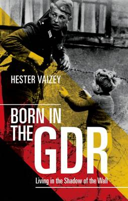 Born in the GDR: Living in the Shadow of the Wall (Paperback)