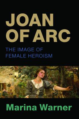 Joan of Arc: The Image of Female Heroism (Paperback)
