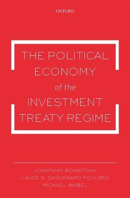 The Political Economy of the Investment Treaty Regime (Hardback)