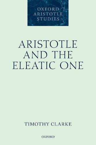 Aristotle and the Eleatic One - Oxford Aristotle Studies Series (Hardback)