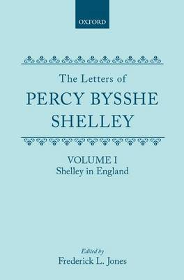 The Letters of Percy Bysshe Shelley: Volume I: Shelley in England (Hardback)
