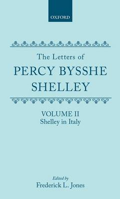 The Letters of Percy Bysshe Shelley: Volume II: Shelley in Italy (Hardback)