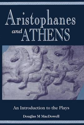 Aristophanes and Athens: An Introduction to the Plays (Paperback)