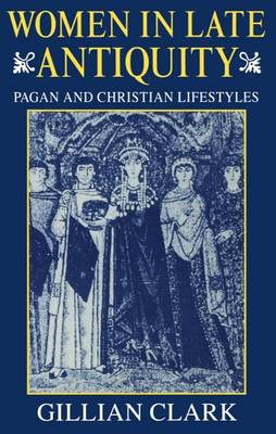Women in Late Antiquity: Pagan and Christian Life-styles - Clarendon Paperbacks (Paperback)