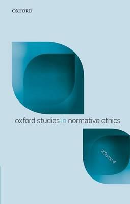 Oxford Studies Normative Ethics, Volume 4 - Oxford Studies In Normative Ethics (Paperback)
