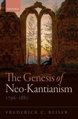 The Genesis of Neo-Kantianism, 1796-1880 (Hardback)