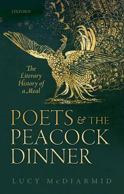 Poets and the Peacock Dinner: The Literary History of a Meal (Hardback)