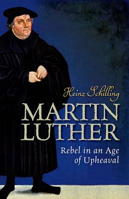 Martin Luther: Rebel in an Age of Upheaval (Hardback)