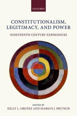 Constitutionalism, Legitimacy, and Power: Nineteenth-Century Experiences (Hardback)