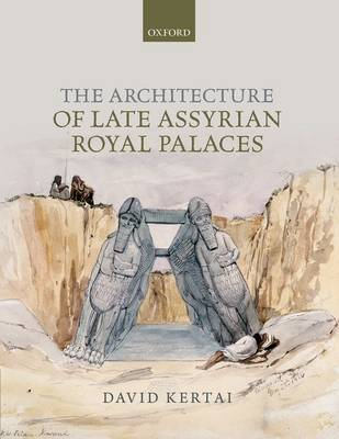 The Architecture of Late Assyrian Royal Palaces (Hardback)